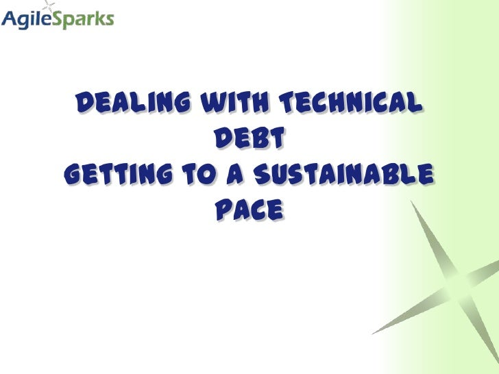 Dealing with Technical debt Getting to a Sustainable pace<br />