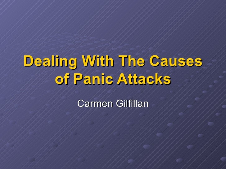 Dealing With The Causes of Panic Attacks Carmen Gilfillan