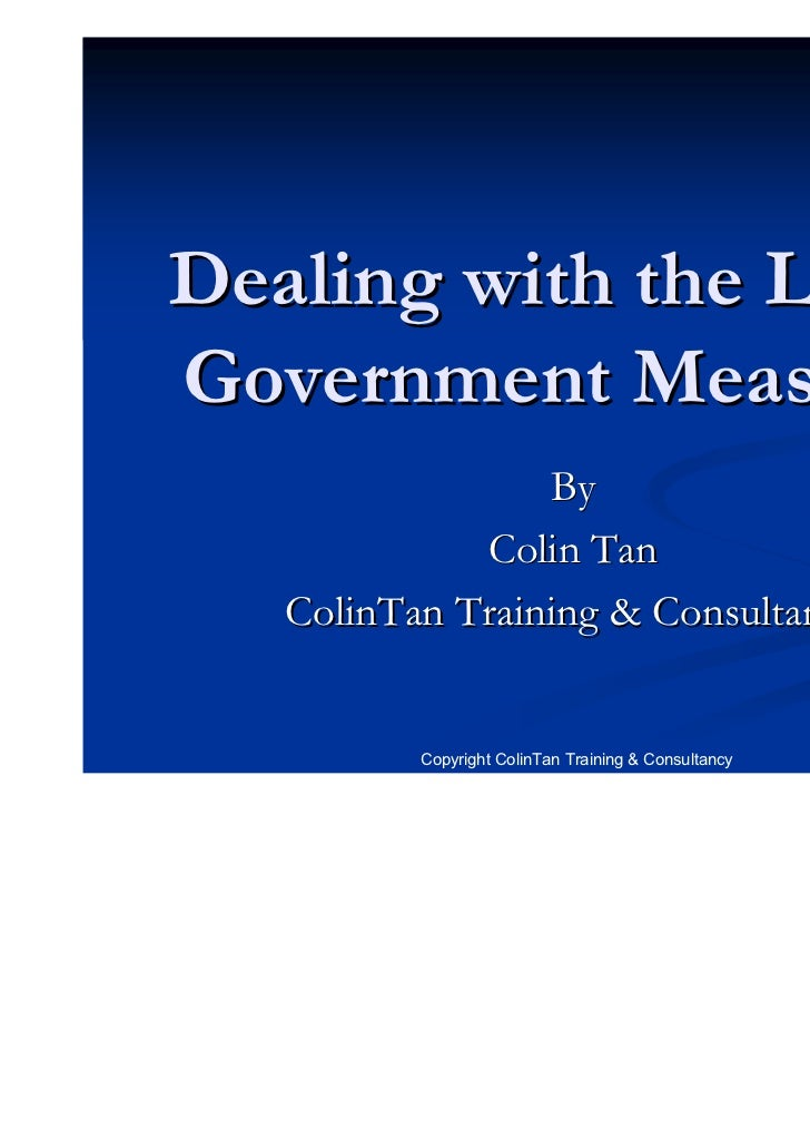 Dealing with the LatestGovernment Measures                 By             Colin Tan   ColinTan Training & Consultancy     ...
