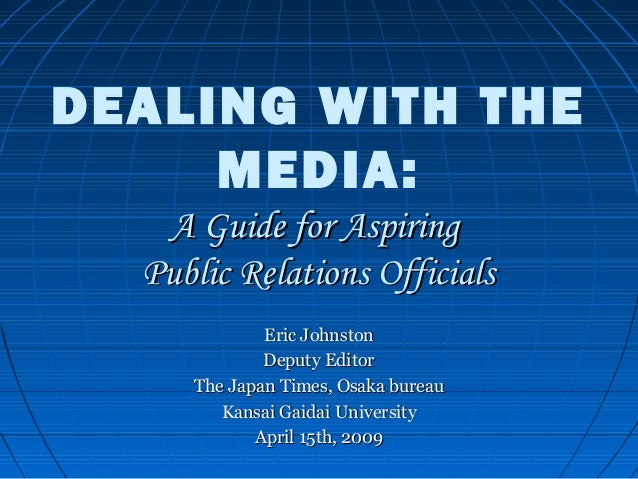 DEALING WITH THE MEDIA: A Guide for AspiringA Guide for Aspiring Public Relations OfficialsPublic Relations Officials Eric...