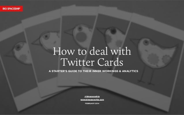 How to deal with Twitter Cards A STARTER'S GUIDE TO THEIR INNER WORKINGS & ANALYTICS  @bigspaceship www.bigspaceship.com F...
