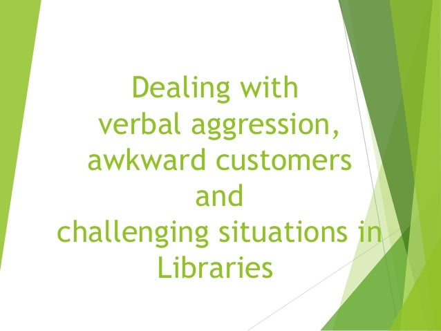 Dealing with verbal aggression awkward customers and challenging situ…