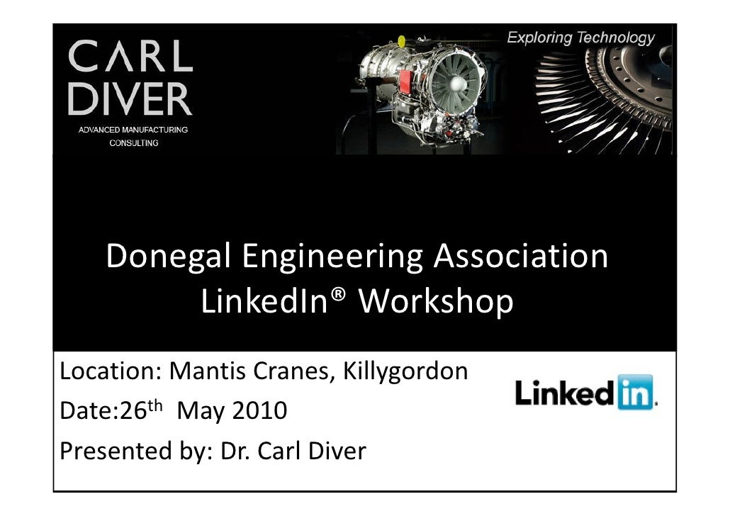 Donegal Engineering Association          LinkedIn® Workshop Location: Mantis Cranes, Killygordon Date:26th May 2010 Presen...