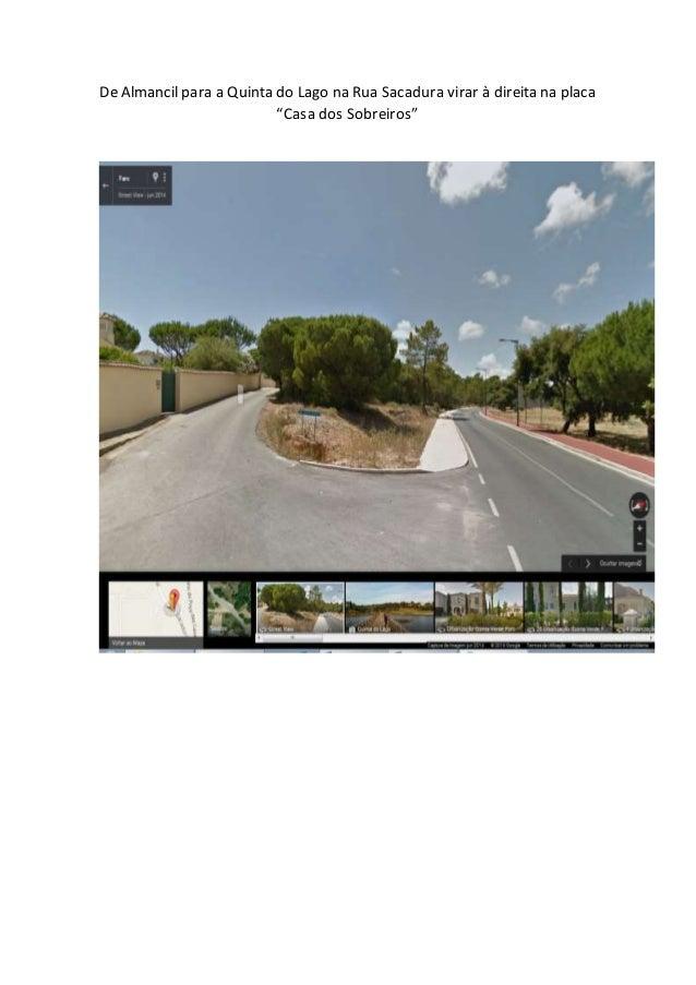 "De Almancil para a Quinta do Lago na Rua Sacadura virar à direita na placa ""Casa dos Sobreiros"""