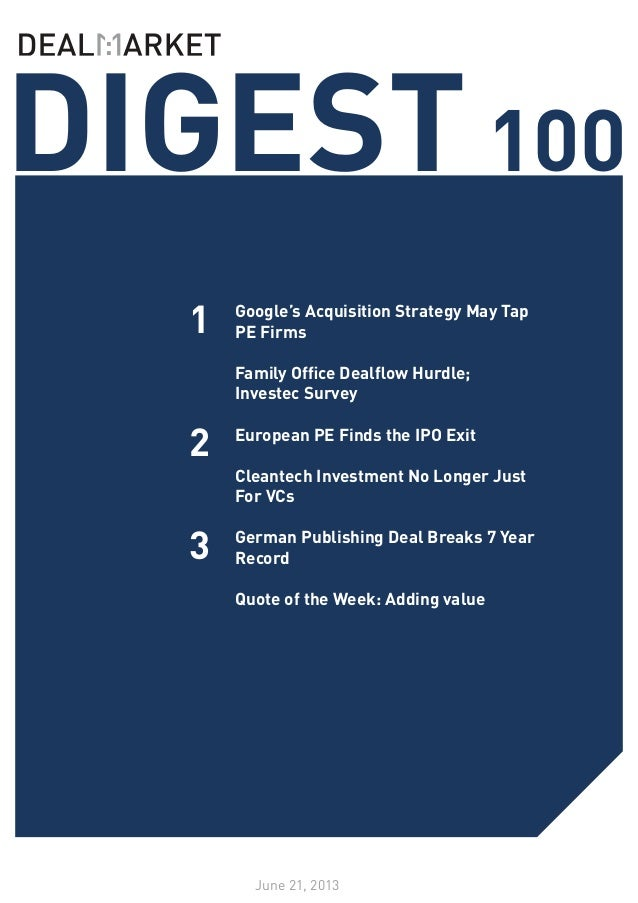 SEE WHATS NOTEWORTHY IN PRIVATE EQUITY THIS WEEK /// ISSUE 98DIGEST100June 21, 2013123Google's Acquisition Strategy May Ta...