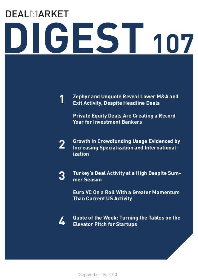 DIGEST107 September 06, 2013 1 2 3 Zephyr and Unquote Reveal Lower M&A and Exit Activity, Despite Headline Deals Private E...