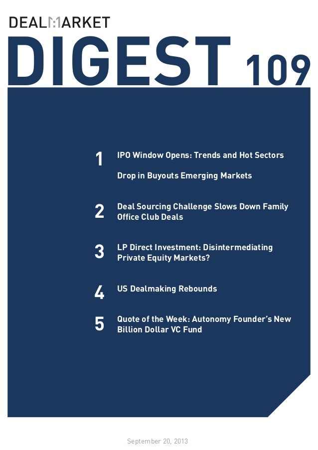 DIGEST109 September 20, 2013 1 2 3 IPO Window Opens: Trends and Hot Sectors Drop in Buyouts Emerging Markets Deal Sourcing...