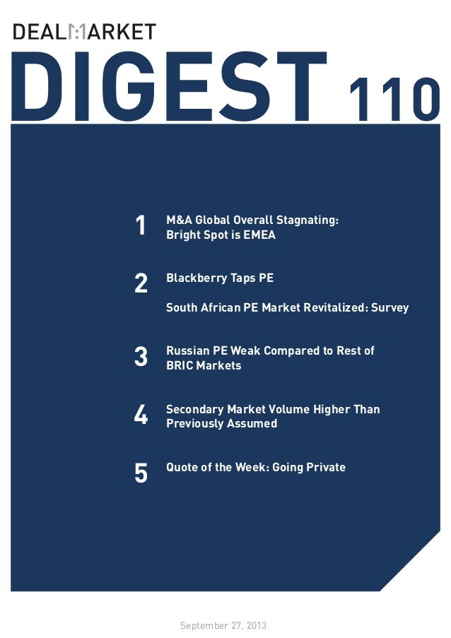 DIGEST110 September 27, 2013 1 2 3 M&A Global Overall Stagnating: Bright Spot is EMEA Blackberry Taps PE South African PE ...