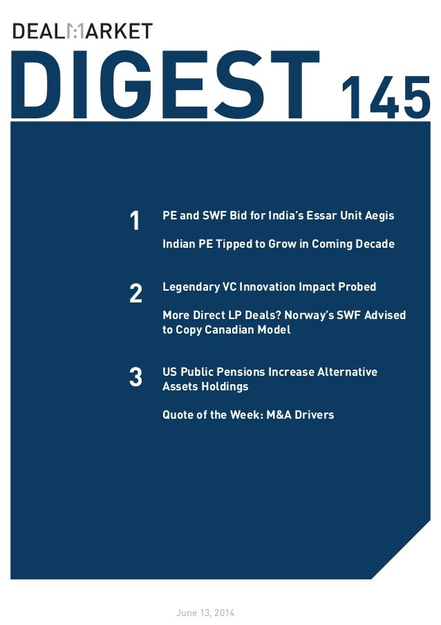 DIGEST145 June 13, 2014 1 2 PE and SWF Bid for India's Essar Unit Aegis Indian PE Tipped to Grow in Coming Decade Legendar...