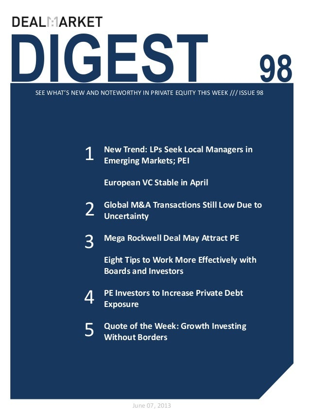 DIGEST 98SEE WHAT'S NEW AND NOTEWORTHY IN PRIVATE EQUITY THIS WEEK /// ISSUE 98June 07, 201312New Trend: LPs Seek Local Ma...