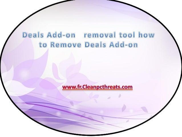 À propos de Deals Add-on  Deals Add-on est classé comme un programme indésirable qui est développé par les cyber-criminels...