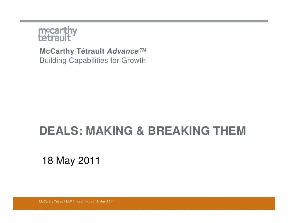 McCarthy Tétrault Advance™Building Capabilities for GrowthDEALS: MAKING & BREAKING THEM 18 May 2011McCarthy Tétrault LLP /...