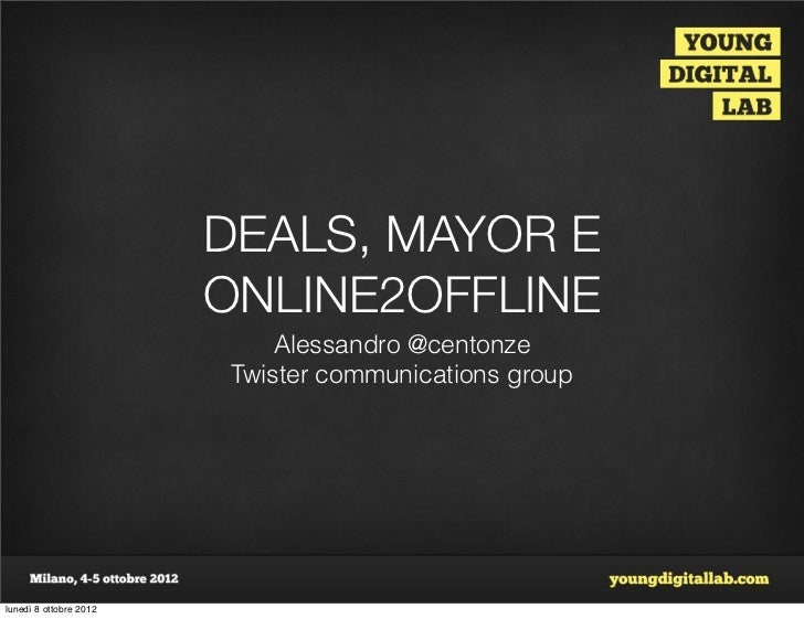DEALS, MAYOR E                        ONLINE2OFFLINE                            Alessandro @centonze                      ...