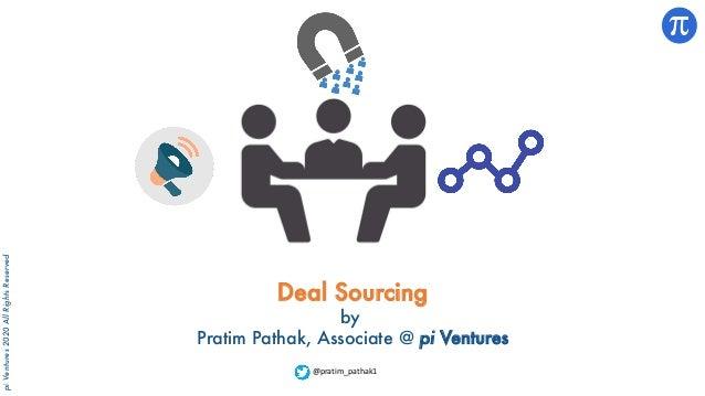 piVentures2020AllRightsReserved Deal Sourcing by Pratim Pathak, Associate @ pi Ventures @pratim_pathak1