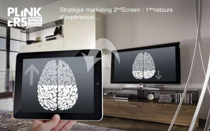 Stratégie marketing 2ndScreen : 1ersretoursd'expérience…
