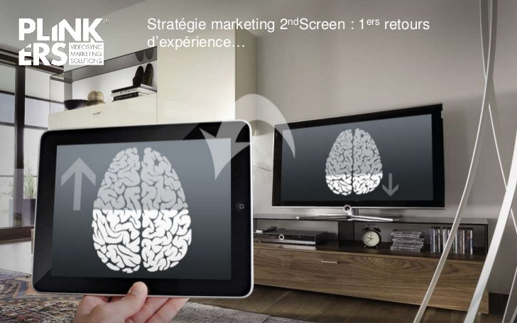 Stratégie marketing 2ndScreen : 1ers retoursd'expérience…