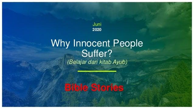 2020 Why Innocent People Suffer? (Belajar dari kitab Ayub) Juni Bible Stories