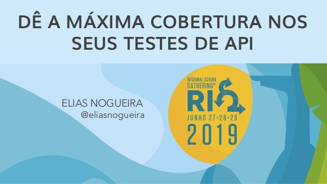 DÊ A MÁXIMA COBERTURA NOS SEUS TESTES DE API ELIAS NOGUEIRA @eliasnogueira