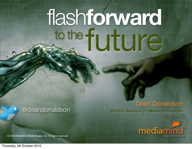 © 2010 MediaMind Technologies Inc. | All rights reserved future flashforward Dean Donaldson Global Director of Media Innov...