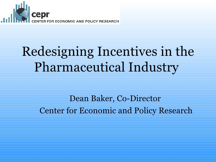 Redesigning Incentives in the Pharmaceutical Industry  Dean Baker, Co-Director  Center for Economic and Policy Research