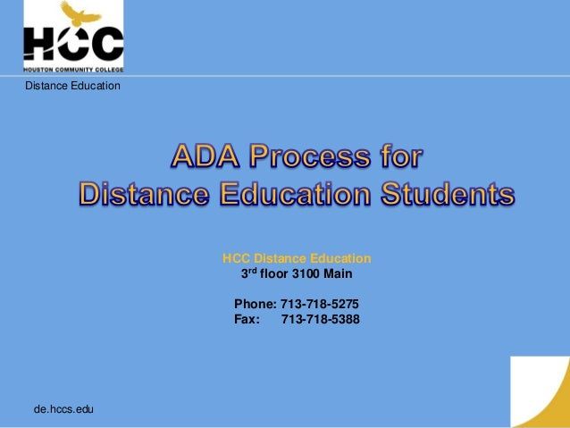 Distance Education de.hccs.edu HCC Distance Education 3rd floor 3100 Main Phone: 713-718-5275 Fax: 713-718-5388