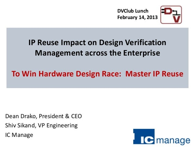 Dean Drako, President & CEOShiv Sikand, VP EngineeringIC ManageIP Reuse Impact on Design VerificationManagement across the...