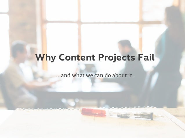 Why Content Projects Fail …and what we can do about it.