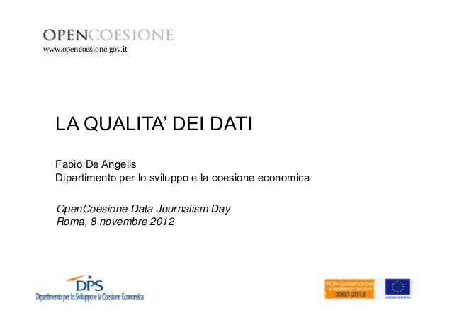 www.opencoesione.gov.itwww.dps.tesoro.it/opencoesione   LA QUALITA' DEI DATI   Fabio De Angelis   Dipartimento per lo svil...