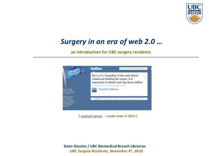 Surgery in an era of web 2.0 … an introduction for UBC surgery residents   Dean Giustini / UBC Biomedical Branch Librarian...