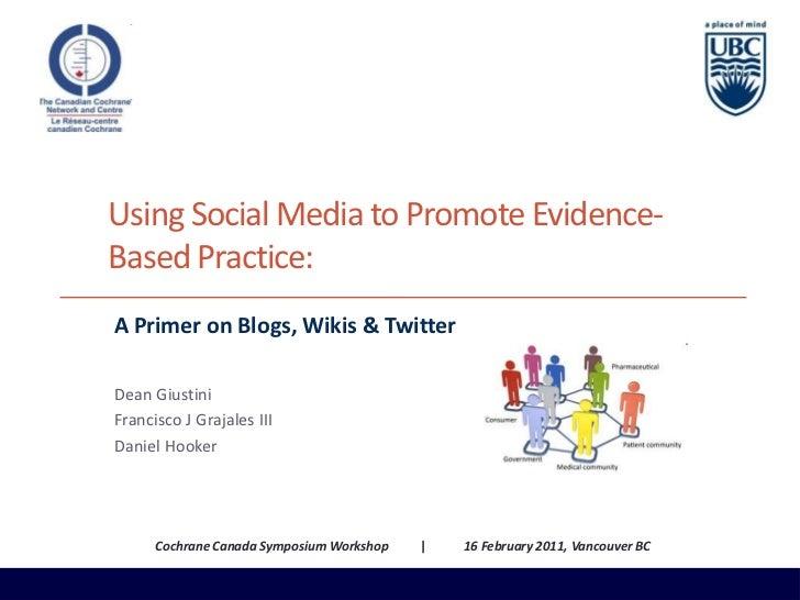 Using Social Media to Promote Evidence-Based Practice:<br />A Primer on Blogs, Wikis & Twitter<br />Dean Giustini<br />Fra...