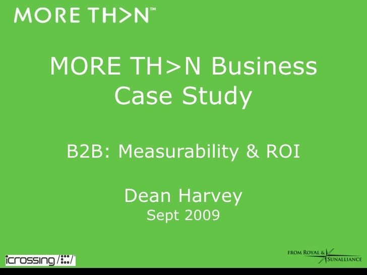 MORE TH>N Business Case Study   B2B: Measurability & ROI  Dean Harvey Sept 2009
