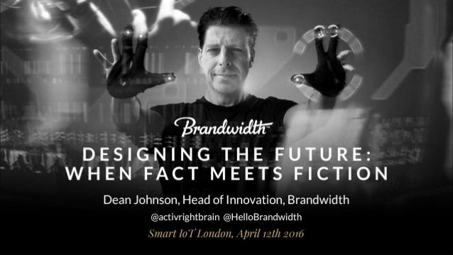 DESIGNLING THE FUTURE:  WHEN FACT MEETS FICTION  Dean Johnson,  Head of Innovation,  Brandwidth @activrightbrain @He| |oBr...