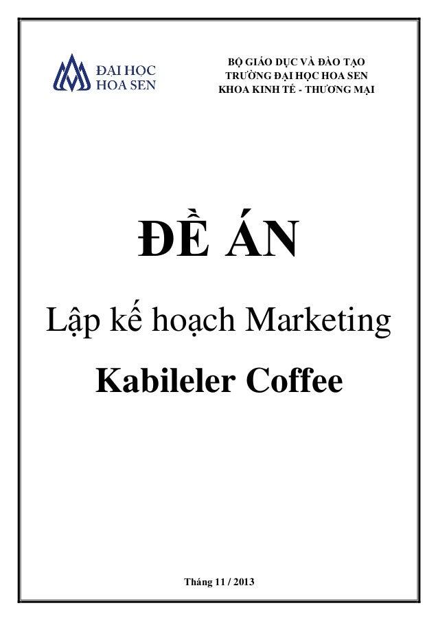 BỘ GIÁO DỤC VÀ ĐÀO TẠO TRƯỜNG ĐẠI HỌC HOA SEN KHOA KINH TẾ - THƯƠNG MẠI ĐỀ ÁN Lập kế hoạch Marketing Kabileler Coffee Thán...