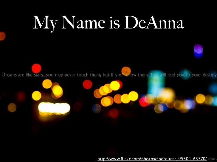My Name is DeAnna       http://www.flickr.com/photos/andreucccia/5504163570/