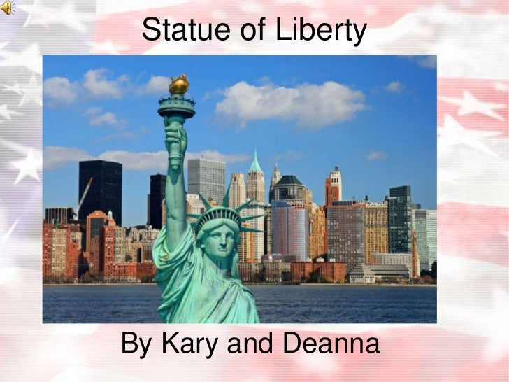 Statue of Liberty<br />By Kary and Deanna<br />