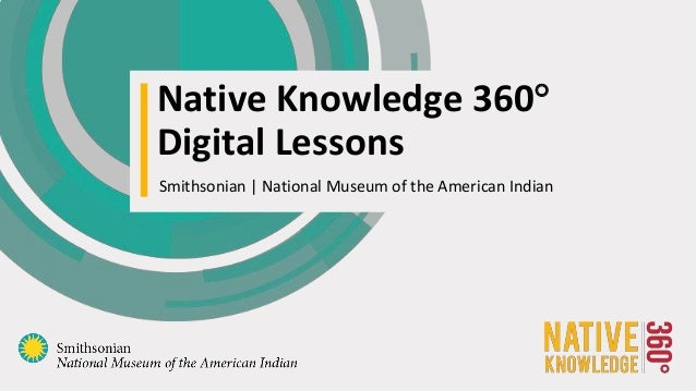 Smithsonian | National Museum of the American Indian Native Knowledge 360 Digital Lessons