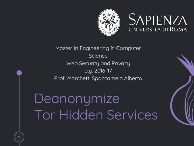 Deanonymize Tor Hidden Services Master in Engineering in Computer Science Web Security and Privacy a.y. 2016-17 Prof. Marc...