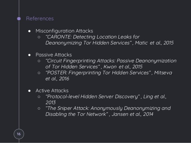 """References ● Misconfiguration Attacks ○ """"CARONTE: Detecting Location Leaks for Deanonymizing Tor Hidden Services"""" , Matic,..."""