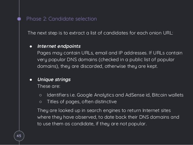 Phase 2: Candidate selection The next step is to extract a list of candidates for each onion URL: ● Internet endpoints Pag...