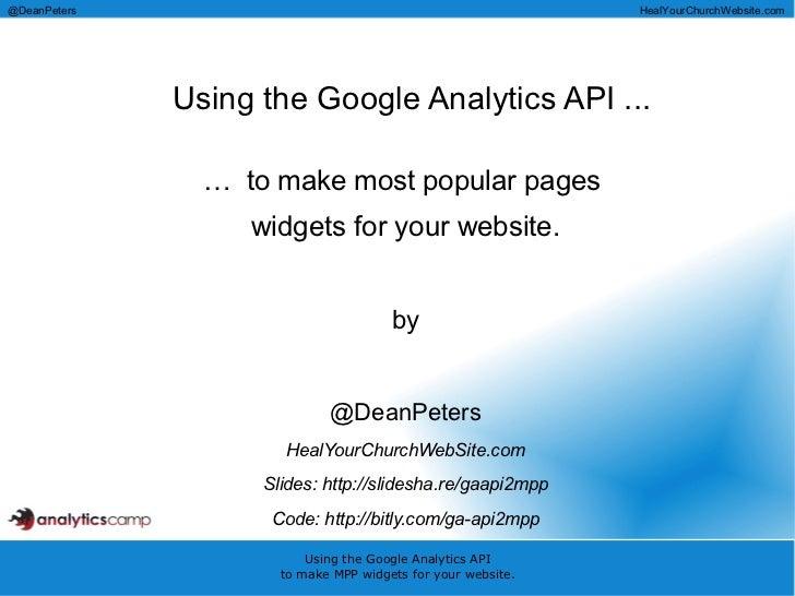 Using the Google Analytics API ... <ul><li>…  to make most popular pages  </li></ul><ul><li>widgets for your website. </li...