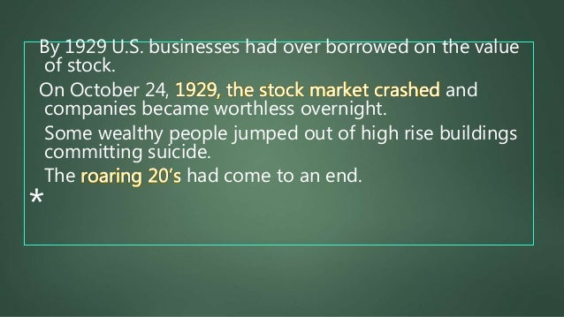 By 1929 U.S. businesses had over borrowed on the value of stock. On October 24, 1929, the stock market crashed and compani...