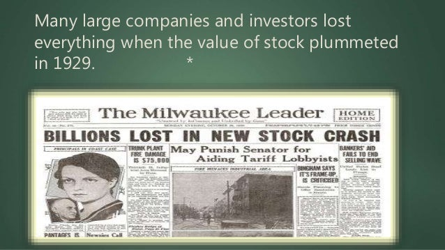 Many large companies and investors lost everything when the value of stock plummeted in 1929. *