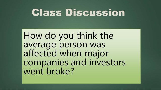 Class Discussion How do you think the average person was affected when major companies and investors went broke?