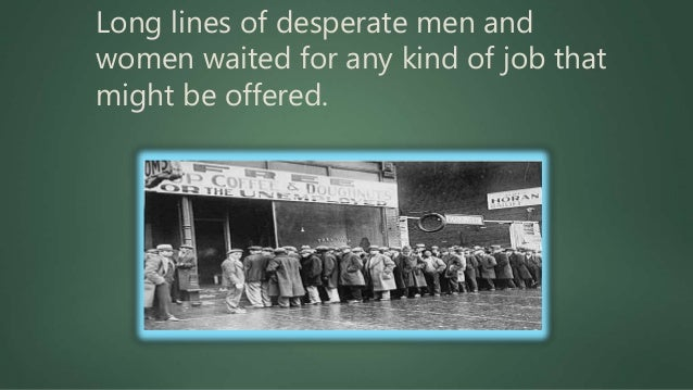 Since many people had no money, they had to get in long soup lines just to get a meal. *