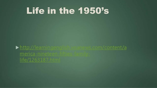 Over Fifty Video Clips of Life During the 1950's  http://www.bing.com/videos/search?q=life+du ring+the+1950s+in+america&q...