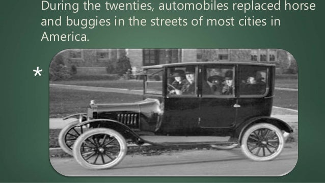During the twenties, automobiles replaced horse and buggies in the streets of most cities in America. *