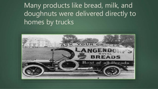 Many products like bread, milk, and doughnuts were delivered directly to homes by trucks