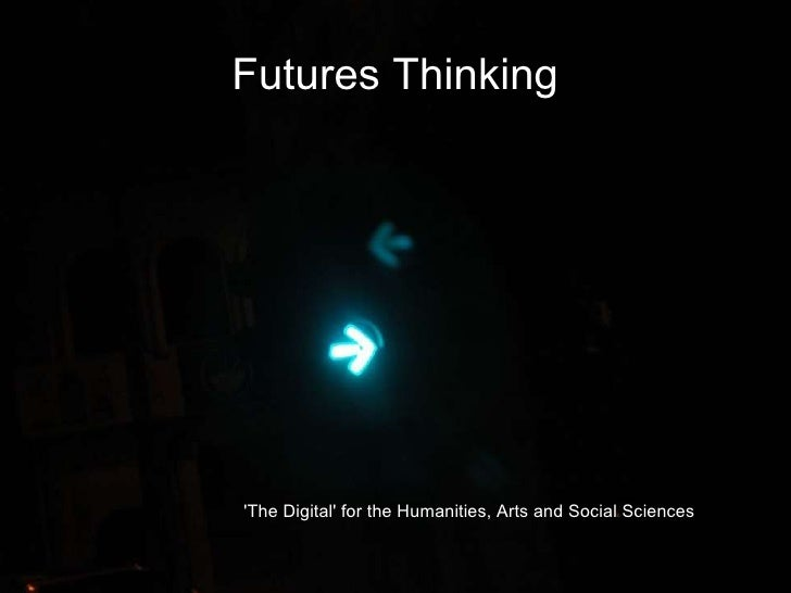 Futures Thinking 'The Digital' for the Humanities, Arts and Social Sciences