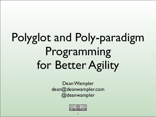 Polyglot and Poly-paradigm Programming for Better Agility Dean Wampler dean@deanwampler.com @deanwampler 1