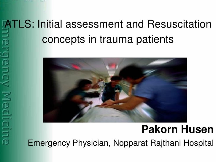 ATLS: Initial assessment and Resuscitation        concepts in trauma patients                                     Pakorn H...